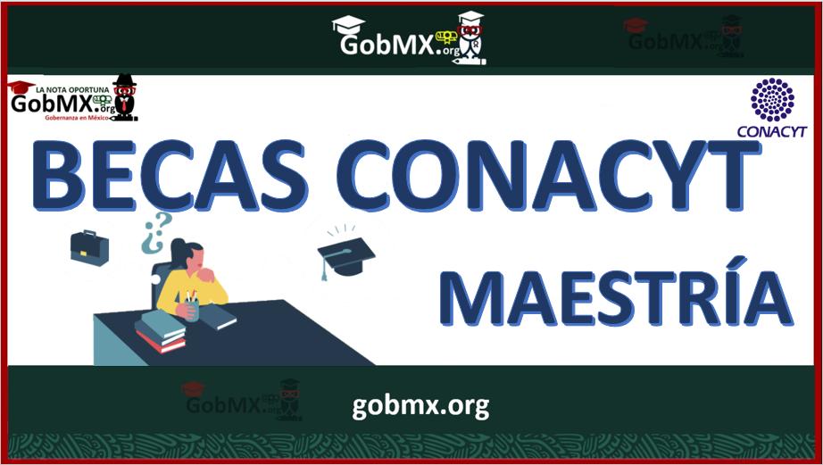 Becas Conacyt Maestría 2021-2022