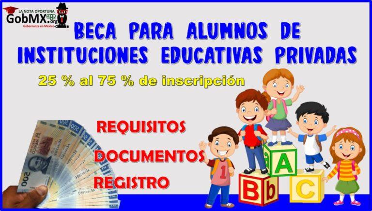 Beca para alumnos de instituciones educativas privadas.