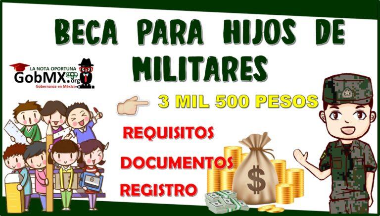 Beca Para Hijos De Militares, obtén hasta 3 mil 500 pesos