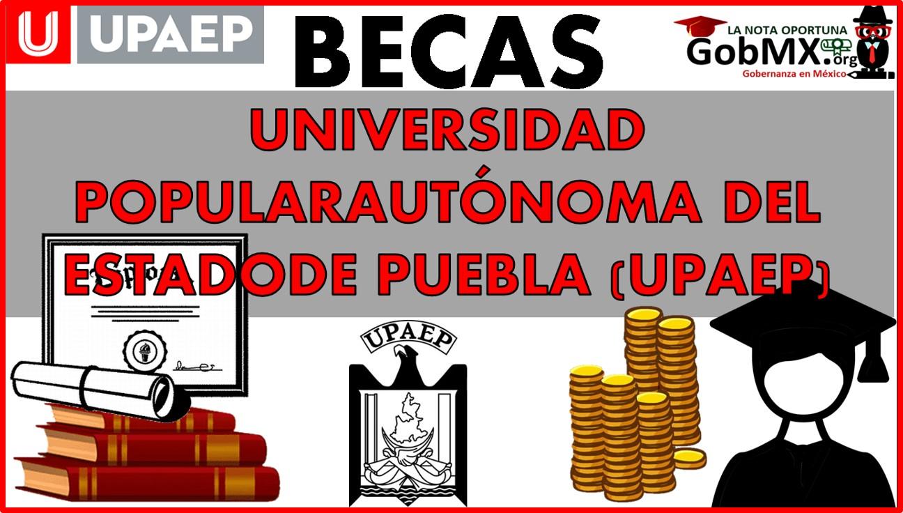 Becas de la Universidad Popular Autónoma del Estado de Puebla (UPAEP)