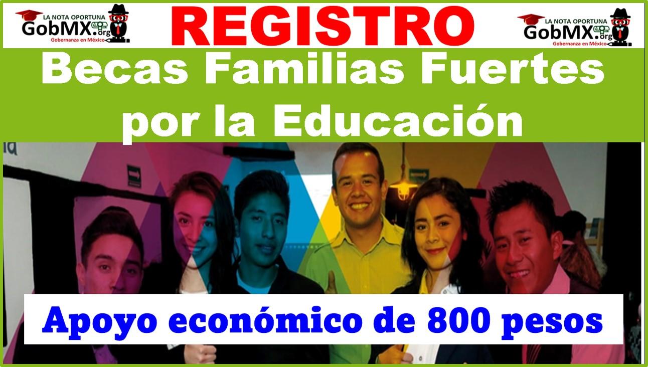 Becas Familias Fuertes por la Educación: Obtén 800 pesos