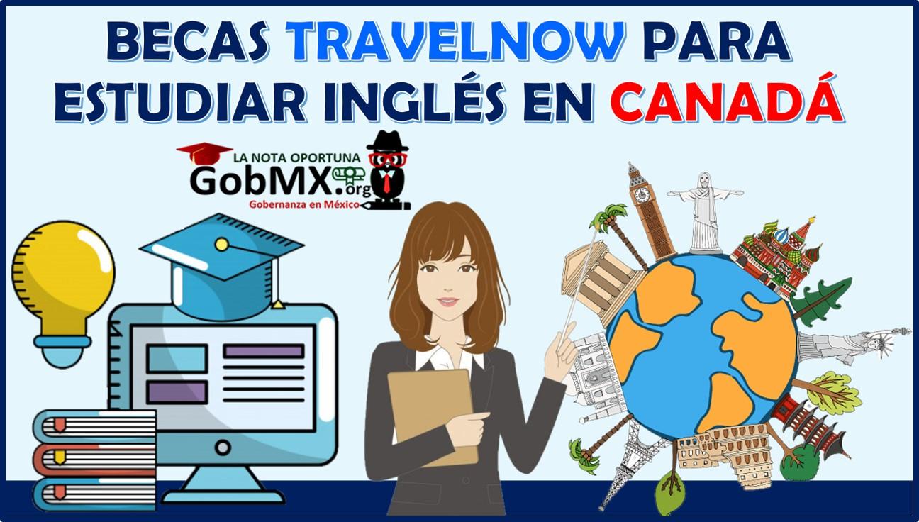 Becas TravelNow para Estudiar Inglés en Canadá 2021-2022