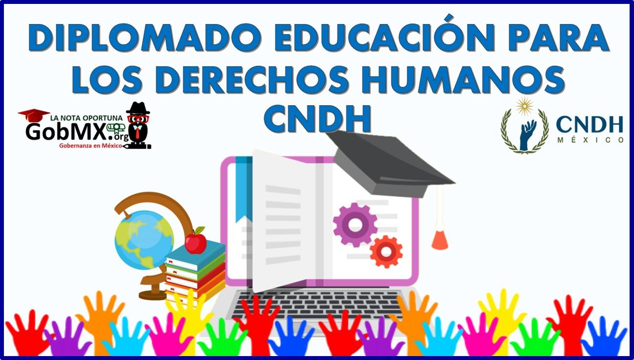 Diplomado Educación para los derechos humanos CNDH 120 hrs