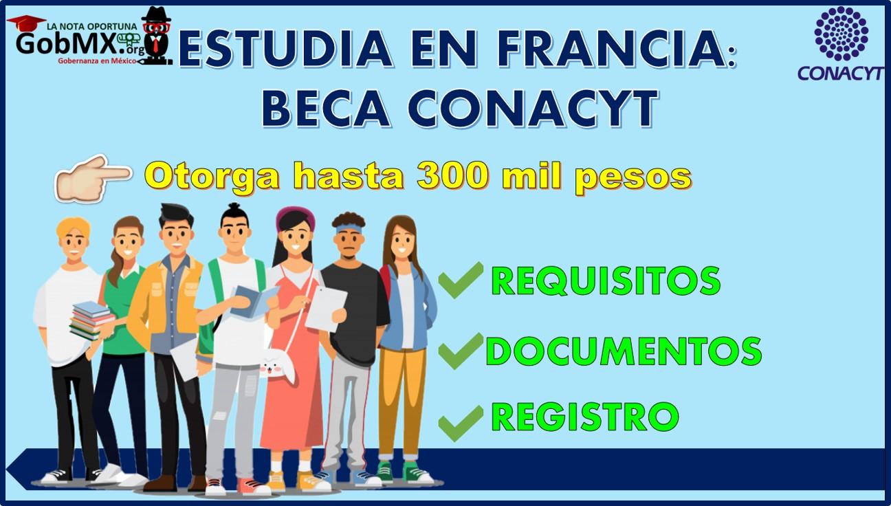 Estudia en Francia: Beca Conacyt otorga hasta 300 mil pesos para que puedas hacerlo