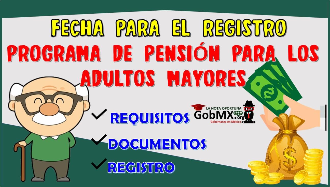 Fecha para el registro al programa de pensión del bienestar para los adultos mayores.