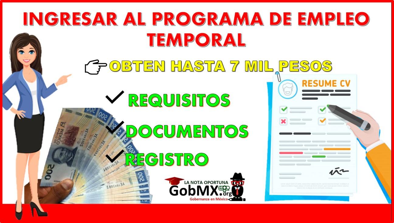 ingresar al programa de empleo temporal y Obtén hasta 7 mil pesos