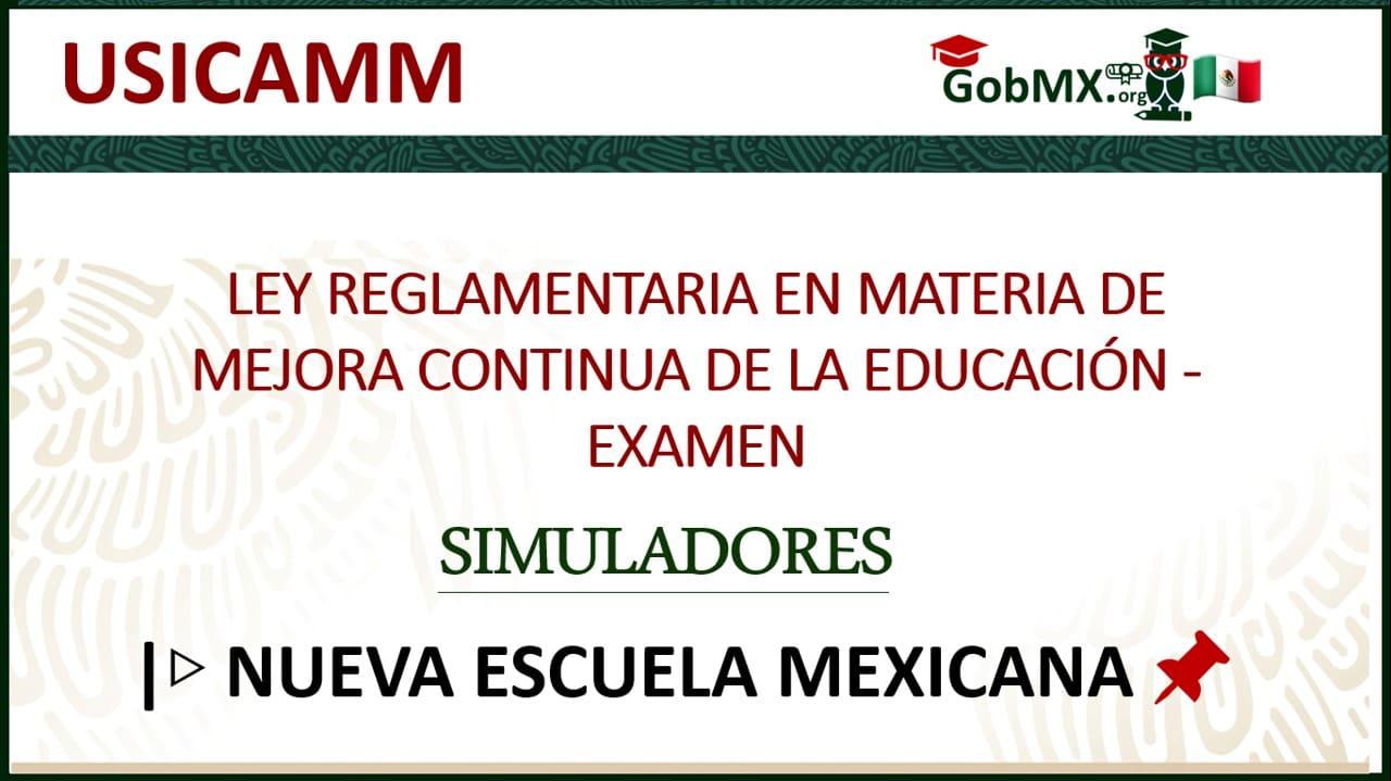 Ley Reglamentaria en Materia de Mejora Continua de la Educación - Examen