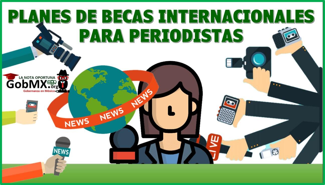 Planes de becas internacionales para periodistas 2021-2022