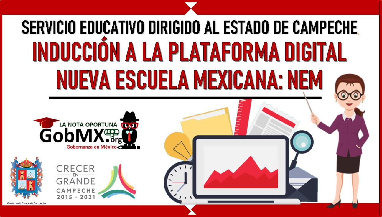 Servicio educativo dirigido al Estado de Campeche. Inducción a la plataforma digital Nueva Escuela Mexicana: NEM